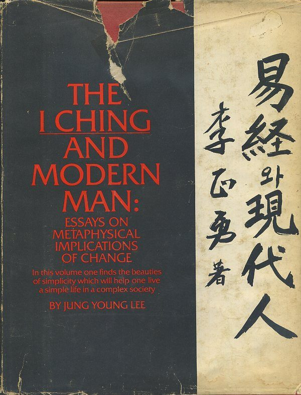 THE I CHING AND MODERN MAN; Essays on the Matephysical Implications of Change. Jung Young Lee.