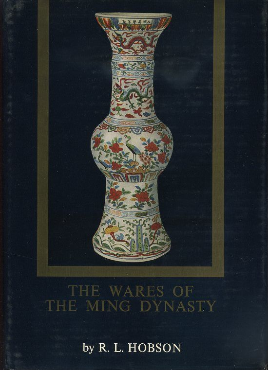 THE WARES OF THE MING DYNASTY. R. L. Hobson.