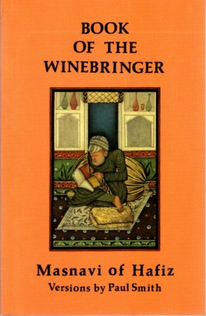 BOOK OF THE WINEBRINGER: MASNAVI OF HAFIZ. Hafiz, Paul Smith.