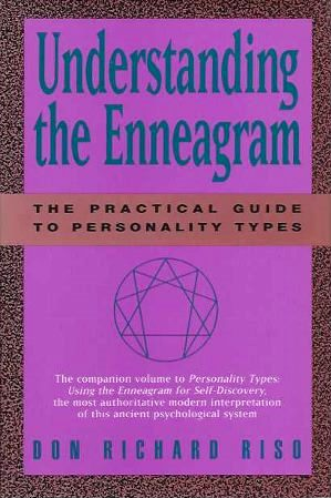 UNDERSTANDING THE ENNEAGRAM:; THE PRACTICAL GUIDE tO PERSONALITY TYPES. Don Richard Riso.