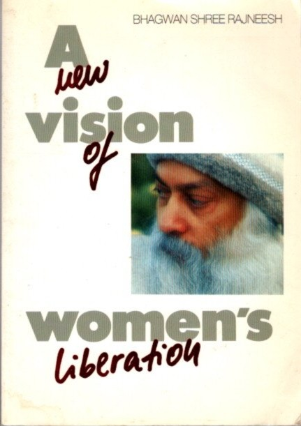 A NEW VISION OF WOMEN'S LIBERATION. Osho, Rajneesh.