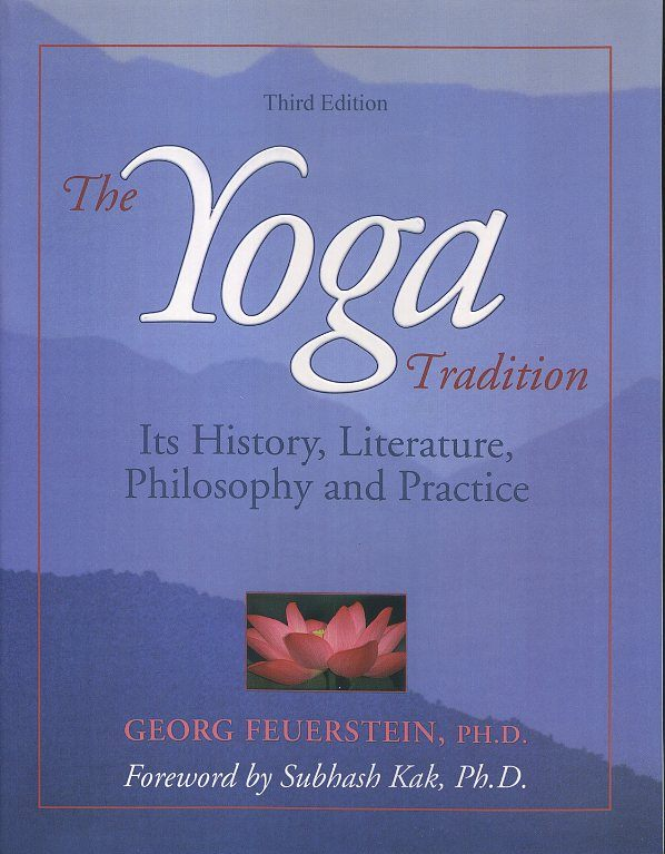 THE YOGA TRADITION; Its History, Literature, Philosophy and Practice. Georg Feuerstein.