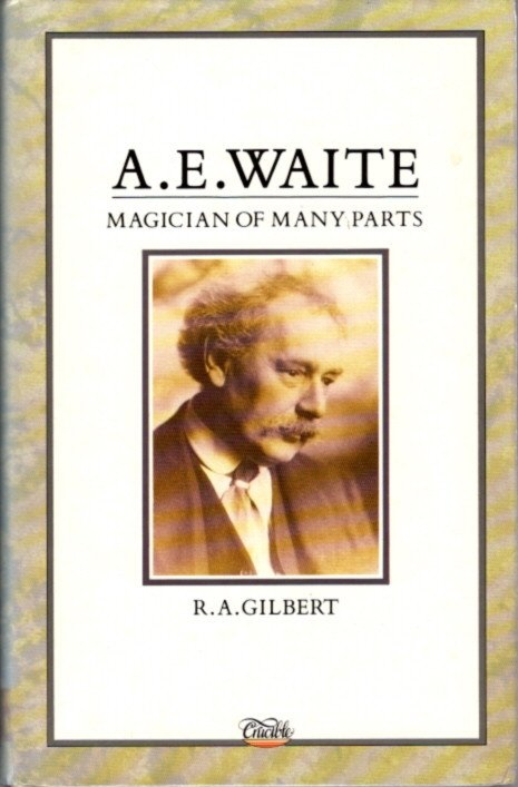A.E. WAITE:: Magician of Many Parts. R. A. Gilbert.