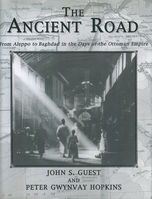 THE ANCIENT ROAD; From Aleppo to Baghdad in the Days of the Ottoman Empire. John S. Guest, Peter Gwynvay Hopkins.