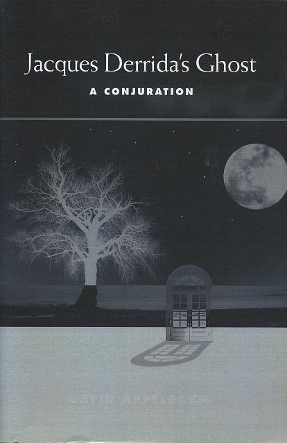 JACQUES DERRIDA'S GHOST; A Conjuration. David Appelbaum.