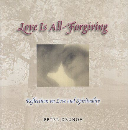 LOVE IS ALL-FORGIVING; Reflections on Love and Spirituality. Peter Deunov.