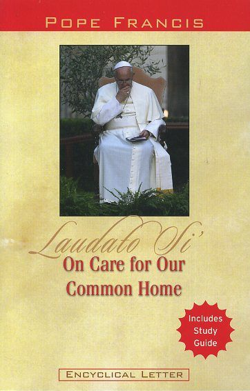 LAUDATO SI': ON CARE FOR OUR COMMON HOME; Encyclical Letter. Pope Francis.
