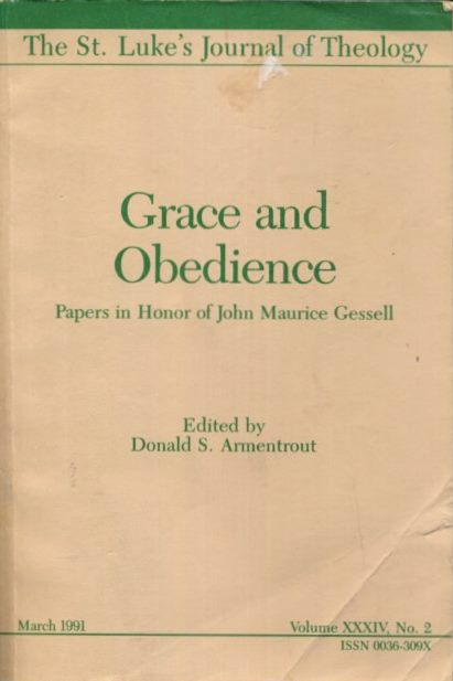 GRACE OR OBEDIENCE; Papers in Honor of John Maurice Gessell. Donald S. Armentrout.