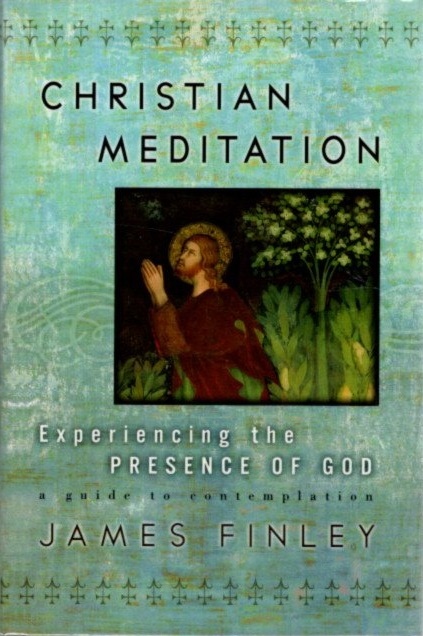 CHRISTIAN MEDITATION: A Guide to Contemplation. James Finley.