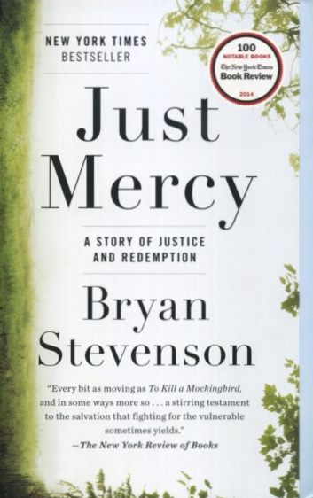 JUST MERCY; A Story of Justice and Redemption. Bryan Stevenson.