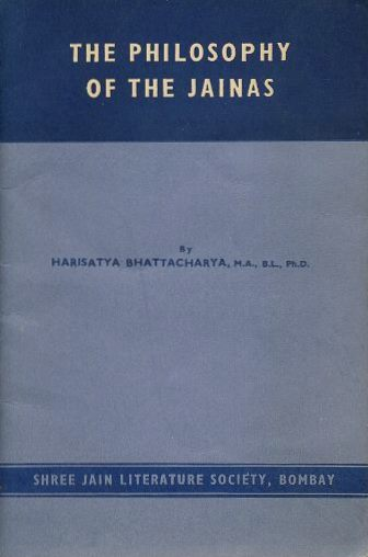 THE PHILOSOPHY OF JAINAS. Harisatya Bhattacharya.