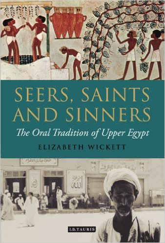 SEERS, SAINTS AND SINNERS; The Oral Tradition of Upper Egypt. Elizabeth Wickett.