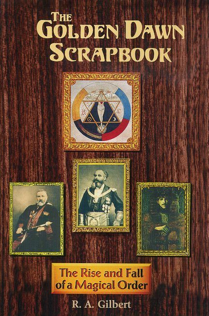 THE GOLDEN DAWN SCRAPBOOK; The Rise and Fall of a Magical Order. R. A. Gilbert.