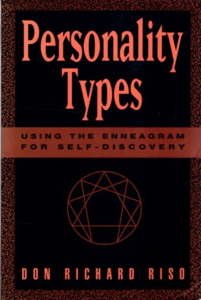 PERSONALITY TYPES; Using the Enneagram for Self-Discovery. Don Richard Riso.