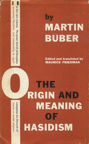 THE ORIGIN AND MEANING OF HASIDISM. Martin Buber.