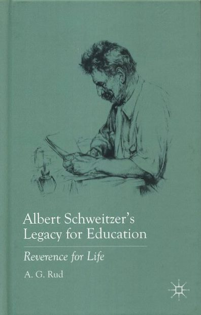 ALBERT SCHWEITZER'S LEGACY FOR EDUCATION: Reverence for Life. A. G. Rud.