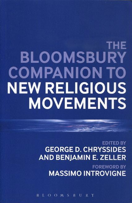 THE BLOOMSBURY COMPANION TO NEW RELIGIOUS MOVEMENTS. George D. Chryssides, Benjamin E. Zeller.