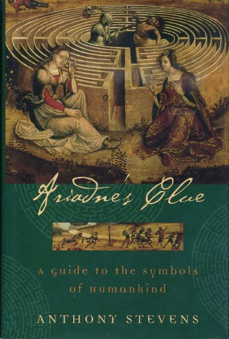 ARIADNE'S CLUE; A Guide to the Symbols of Humankind. Anthony Stevens.