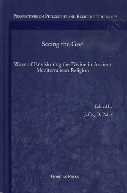 SEEING THE GOD; Ways of Envisioning the Divine in Ancient Mediterranean Religion. Jeffrey B. Pettis.