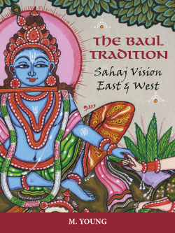 THE BAUL TRADITION; Sahaj Vision East & West. M. Young.