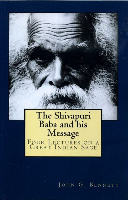 THE SHIVAPURI BABA AND HIS MESSAGE; Four Lectures on a Great Indian Sage. John G. Bennett.