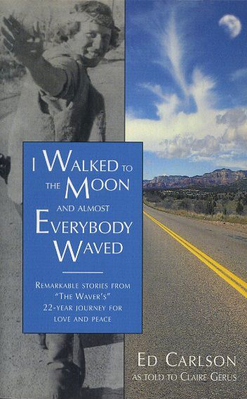 I WALKED TO THE MOON AND ALMOST EVERYBODY WAVED. Ed Carlson, Claire Gerus.