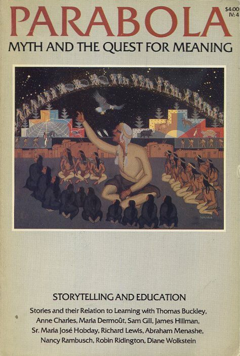 STORYTELLING AND EDUCATION: PARABOLA, VOL IV, NO 4, NOVEMBER, 1979. Richard Lewis, Sister Maria Jose Hobday, Abraham Menashe, Thomas Buckley, Payl Jordan-Smith, Wilbut Jordan Smith, D M. Dooling.