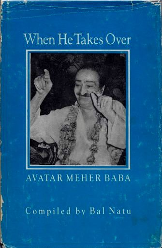 WHEN HE TAKES OVER: AVATAR MEHER BABA. Bal Natu.