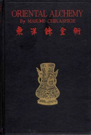 ALCHEMY AND OTHER CHEMICAL ACHIEVEMENTS OF THE ANCIENT ORIENT; The Civilizations of Japan and China in Early Times as Seen from the Chemical Point of View. Masumi Chikashige.