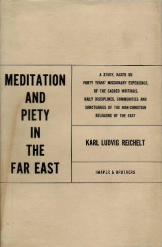 MEDITATION AND PIETY IN THE FAR EAST; A Religious-Psychological Study. Karl Ludvig Reichelt.