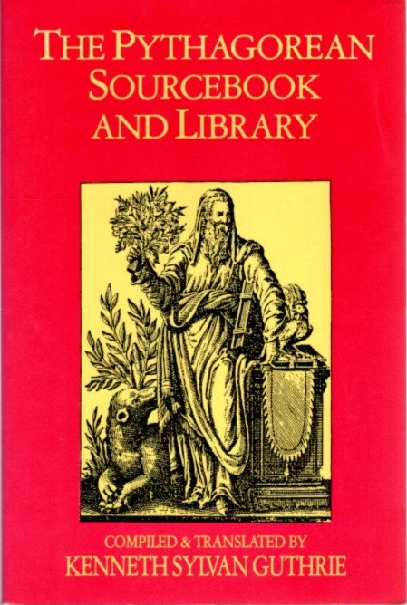 THE PYTHAGOREAN SOURCEBOOK AND LIBRARY. Kenneth Sylvan Guthrie.