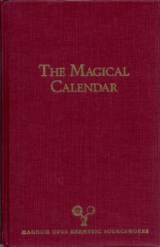 THE MAGICAL CALENDAR; A Synthesis of Magical Symbolism from the Seventeenth-Century Renaissance Medieval Occultism. Adam McLean.