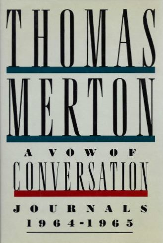 A VOW OF CONVERSATION; Journals 1964 - 1965. Thomas Merton.