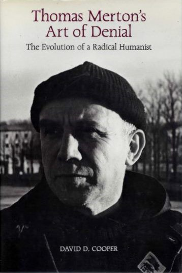 THOMAS MERTON'S ART OF DENIAL; The Evolution of a Radical Humanist. David D. Cooper.