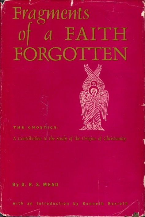 FRAGMENTS OF A FAITH FORGOTTEN; The Gnostics: A Contibution to the Study of the Origins of Christianity. G. R. S. Mead.