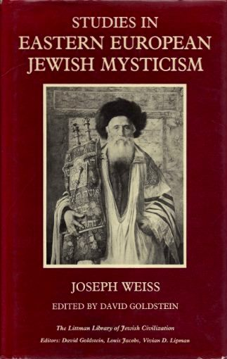 STUDIES IN EASTERN EUROPEAN JEWISH MYSTICISM. Joseph Weiss.