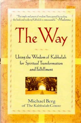 THE WAY; Using the Wisdom of Kabbalah for Spiritual Transformation and Fullfillment. Michael Berg.