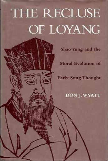 THE RECLUSE OF LOYANG; Shao Yung and the Moral Evolution of Early Sung Thought. Don J. Wyatt.