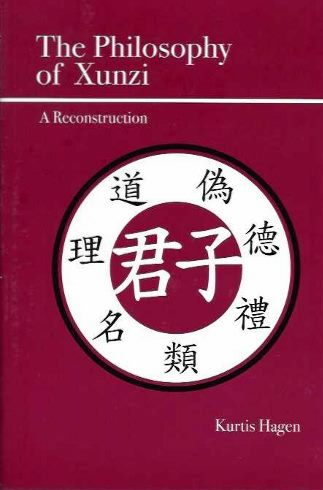 THE PHILOSOPHY OF XUNZI; A Reconstruction. Kurtis Hagen.