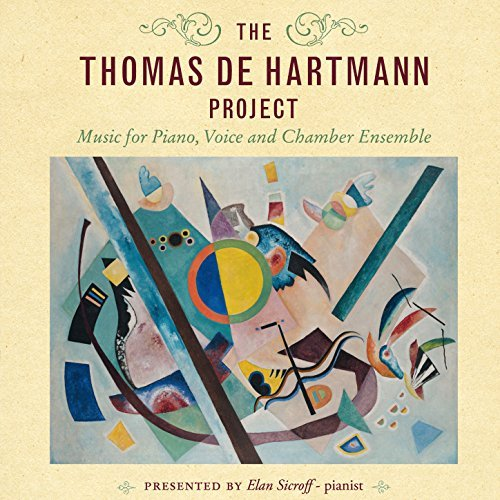 THE THOMAS DE HARTMANN PROJECT; Music for Piano, Voice and Chamber Ensemble. Thomas de Hartmann, Elan Sicroff, Bert-Jan Blom, John Mangan.