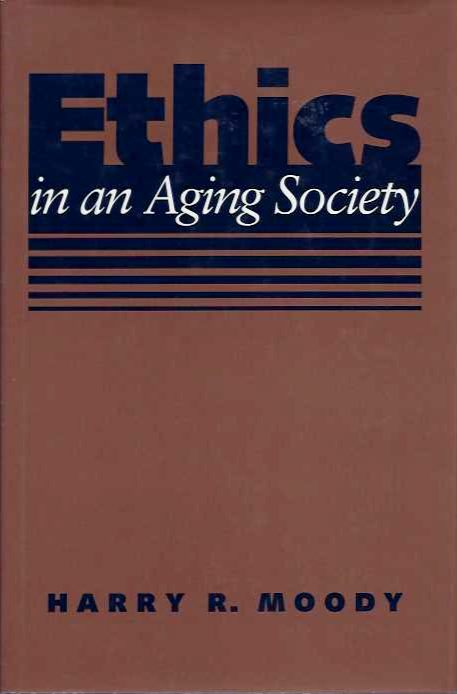 ETHIS IN AN AGING SOCIETY. Harry R. Moody.