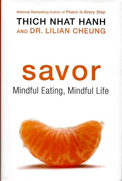 SAVOR; Mindful Eating, Mindful Life. Thich Nhat Hanh, Lilian Cheung.