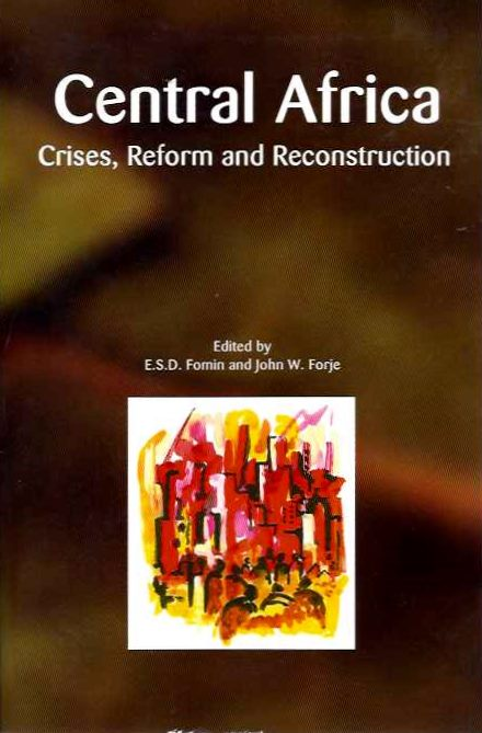 CENTRAL AFRICA; Crises, Reformd and Reconstruction. E. S. D. Fomin, John W. Forje.