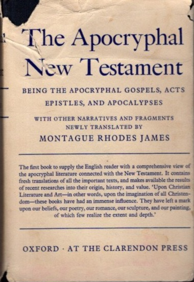 THE APOCRYPHAL NEW TESTAMENT; Being the apocryphal Gospels, Acts, Epistles, and Apocalypses. Montague Rhodes James.