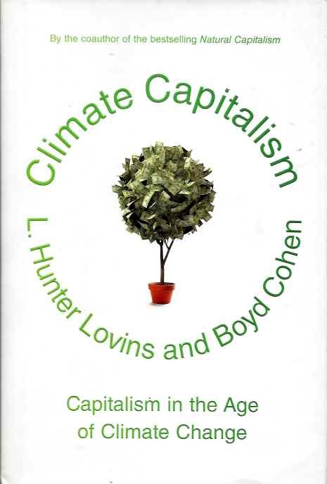 CLIMATE CAPITALISM; Capitalism in the Age of Climate Change. L. Hunter Lovins, Boyd Cohen.