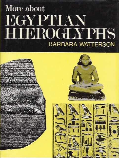 MORE ABOUT EGYPTIAN HEIROGLYPHS; A Simplified Grammar of Middle Egypt. Barbara Watterson.