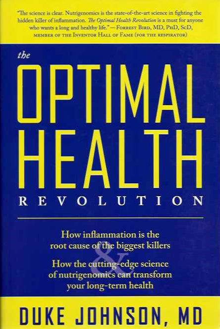 THE OPTIMAL HEALTH REVOLUTION; How Inflammation Is the Root Cause of the Biggest Killers and How the Cutting-edge Sceince of Nutrigenomics Can Transform Your Long-term Health. Duke Johnson.