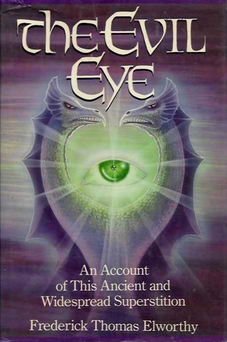 EVIL EYE: AN ACCOUNT OF THIS ANCIENT & WIDESPREAD SUPERSTITION. Frederick Thomas Elworthy.