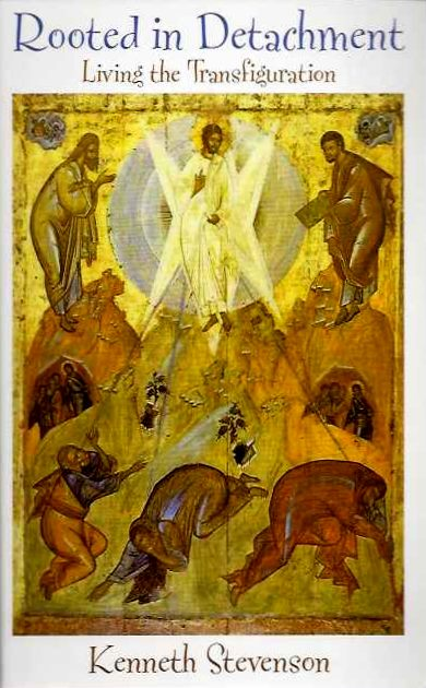ROOTED IN DETACHMENT: LIVING THE TRANSFIGURATION. Kenneth Stevenson.