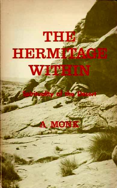 HERMITAGE WITHIN: SPIRITUALITY OF THE DESERT. A Monk.